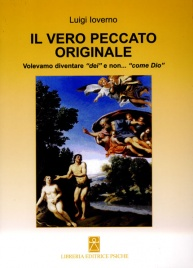"""IL VERO PECCATO ORIGINALE Volevamo diventare """"dei"""" e non... """"come Dio"""" di Luigi Ioverno"""
