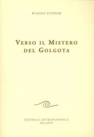 VERSO IL MISTERO DEL GOLGOTA di Rudolf Steiner