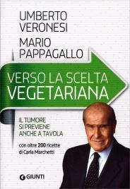 VERSO LA SCELTA VEGETARIANA Il tumore si previene anche a tavola di Umberto Veronesi, Mario Pappagallo