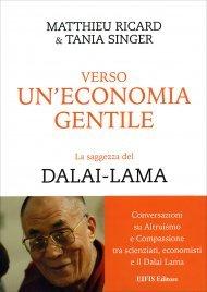 VERSO UNA SOCIETà ALTRUISTA Colloqui con il Dalai Lama. Lo storico incontro del Dalai Lama con scienziati ed economisti di Matthieu Ricard, Tania Singer