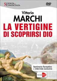LA VERTIGINE DI SCOPRIRSI DIO (VIDEO SEMINARIO IN DVD) Seminario formativo + Intervista esclusiva di Vittorio Marchi