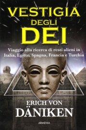 VESTIGIA DEGLI DEI Viaggio sulle tracce di resti alieni in Italia, Egitto, Spagna, Francia e Turchia di Erich Von Däniken
