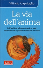 LA VIA DELL'ANIMA Dall'alchimia alla psicoterapia le leggi misteriose che ci guidano a ritrovare noi stessi di Vittorio Caprioglio