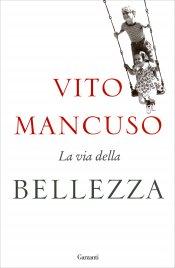 LA VIA DELLA BELLEZZA di Vito Mancuso