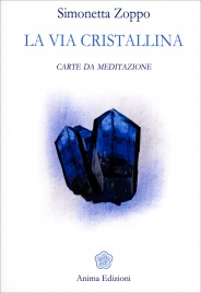 LA VIA CRISTALLINA Carte da Meditazione di Simonetta Zoppo