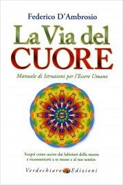 LA VIA DEL CUORE Manuale di istruzioni per l'essere umano di Federico D'Ambrosio