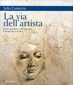 LA VIA DELL'ARTISTA Come ascoltare e far crescere l'artista che è in noi - Nuova edizione di Julia Cameron