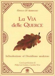 LA VIA DELLE QUERCE Introduzione al druidismo moderno di Ossian