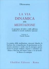 LA VIA DINAMICA DELLA MEDITAZIONE La guarigione dal dolore e dalla sofferenza mediante le tecniche meditative vipassana di Dhiravamsa