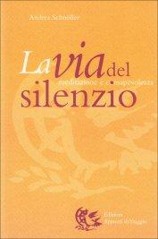 LA VIA DEL SILENZIO Meditazione e consapevolezza di Andrea Schnöller