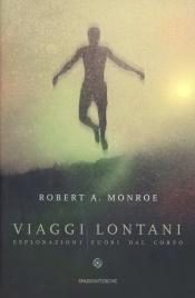 VIAGGI LONTANI Esplorazioni fuori dal corpo di Robert A. Monroe