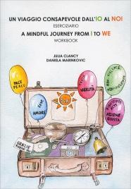 UN VIAGGIO CONSAPEVOLE DALL'IO AL NOI Eserciziario mindful journey from i to we - Workbook di Julia Clancy, Daniela Marinkovic