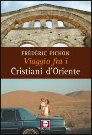 VIAGGIO FRA I CRISTIANI D'ORIENTE di Frédéric Pichon