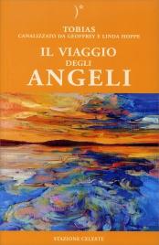 IL VIAGGIO DEGLI ANGELI Tobias canalizzato da Geoffrey e Linda Hoppe di Geoffrey Hoppe, Linda Hoppe