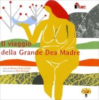 IL VIAGGIO DELLA GRANDE DEA MADRE di Monica Piancastelli, Rita Ravaioli
