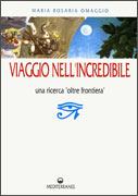 """VIAGGIO NELL'INCREDIBILE Una ricerca """"oltre frontiera"""" di Maria Rosaria Omaggio"""