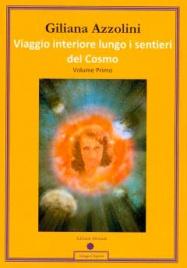 VIAGGIO INTERIORE LUNGO I SENTIERI DEL COSMO - VOL. 1 Diario di un percorso interiore di Giliana Azzolini