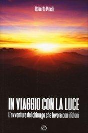IN VIAGGIO CON LA LUCE L'avventura del chirurgo che lavora con i fotoni di Roberto Pinelli