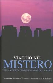 VIAGGIO NEL MISTERO Alla scoperta dei grandi enigmi della terra di Giulio Di Martino, Roberto Giacobbo