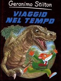 VIAGGIO NEL TEMPO di Geronimo Stilton