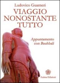 VIAGGIO NONOSTANTE TUTTO Appuntamento con Bauhbali di Ludovico Guarneri