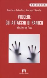 VINCERE GLI ATTACCHI DI PANICO Istruzioni per l'uso di Gianni Lanari, Pietro Adorni, Barbara Rossi