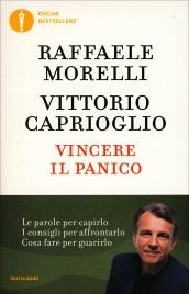 VINCERE IL PANICO Le parole per capirlo, i consigli per affrontarlo, cosa fare per guarirlo di Raffaele Morelli, Vittorio Caprioglio
