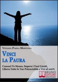 VINCI LA PAURA (EBOOK) Conosci te stesso, supera i tuoi limiti, libera tutte le tue potenzialità e vivi al 100% di Vitiana Paola Montana