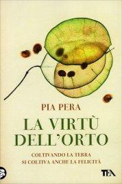 LA VIRTù DELL'ORTO Coltivando la terra si coltiva anche la felicità di Pia Pera