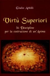 VIRTù SUPERIORI 36 Discipline per la costruzione di un'Anima di Giulio Achilli