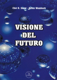VISIONE DEL FUTURO Dalla regressione nelle vite passate alla progressione in quelle future di Chet B.Snow, Helen Wambach