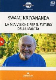 SWAMI KRIYANANDA - LA MIA VISIONE DEL FUTURO DELL'UMANITà (VIDEO IN DVD) Il significato autentico della religione e della ricerca spirituale di Swami Kriyananda