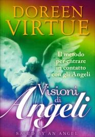 VISIONI DI ANGELI Il metodo per entrare in contatto con gli angeli di Doreen Virtue