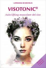 VISOTONIC: AUTO-LIFTING MUSCOLARE DEL VISO Nuova edizione aggiornata e ampliata di Loredana De Michelis