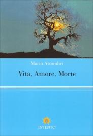 VITA, AMORE, MORTE di Mario Attombri