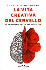 LA VITA CREATIVA DEL CERVELLO Le neuroscienze nell'era dell'innovazione di Elkhonon Goldberg