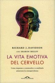 LA VITA EMOTIVA DEL CERVELLO Come imparare a conoscerla e a cambiarla attraverso la consapevolezza di Richard J. Davidson, Sharon Begley