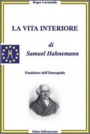 LA VITA INTERIORE DI SAMUEL HAHNEMANN Fondatore dell'Omeopatia di Roger Larnaudie