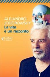 LA VITA è UN RACCONTO di Alejandro Jodorowsky
