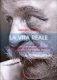 """LA VITA REALE """"Tutto il mio passato e tutto quello che ancora mi aspetta esigono che IO SIA ancora"""" di Georges I. Gurdjieff"""