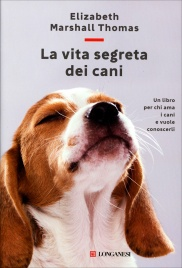 LA VITA SEGRETA DEI CANI Un libro per chi ama i cani e vuole conoscerli meglio di Elizabeth Marshall Thomas