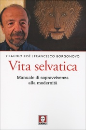 VITA SELVATICA Manuale di sopravvivenza alla modernità di Francesco Borgonovo, Claudio Risé