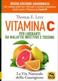VITAMINA C PER LIBERARTI DA MALATTIE INFETTIVE E TOSSINE La via naturale della guarigione di Thomas E. Levy