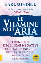 LE VITAMINE NELL'ARIA I benefici degli ioni negativi per curare depressione, disturbi respiratori, mal di testa, ipertensione di Earl Mindell