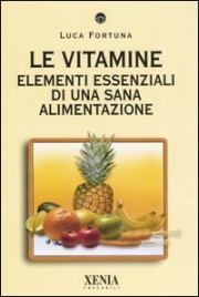 LE VITAMINE Elementi essenziali di una sana alimentazione di Luca Fortuna