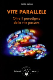 VITE PARALLELE Oltre il paradigma delle vite passate di Diego Giaimi