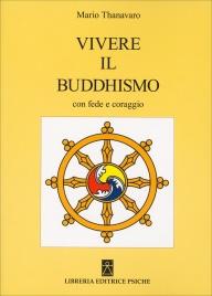 VIVERE IL BUDDISMO CON FEDE E CORAGGIO di Mario Thanavaro