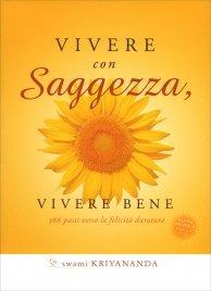 VIVERE CON SAGGEZZA, VIVERE BENE 365 passi verso la felicità duratura di Swami Kriyananda