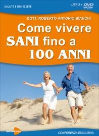COME VIVERE SANI FINO A 100 ANNI - CONFERENZA IN di Roberto Antonio Bianchi