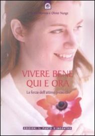 VIVERE BENE QUI E ORA La forza dell'attimo presente di Simonne Mortera, Olivier Nunge